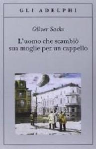 """""""L'uomo che scambiò sua moglie per un cappello"""" un saggio neurologico di Oliver Sacks: un modo diverso per parlare di lesioni cerebrali acquisite."""