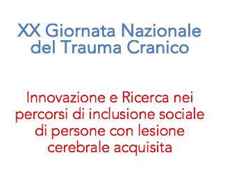 XX Giornata Nazionale del Trauma Cranico – Innovazione e Ricerca nei percorsi di inclusione sociale di persone con lesione cerebrale acquisita. Le esperienze di ProgettAzione