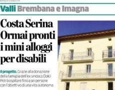 """L'Eco di Bergamo: """"Costa Serina, ormai pronti i minialloggi per disabili"""". La """"donazione di un immobile"""" porta alla vita autonoma e al dopo di noi."""